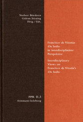 Francisco de Vitorias 'De Indis' in interdisziplinärer Perspektive. Interdisciplinary Views on Francisco de Vitoria's 'De Indis'
